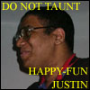 Justin R: The Person: Don't Taunt