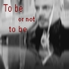 to be or not