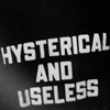 H: hysterical and useless