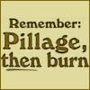 Pillage THEN Burn