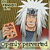 My Fandom is openly perverted [Jiraiya]