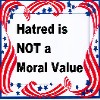 Hatred is Not a Moral Value