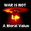 War is Not a Moral Value
