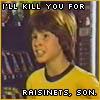 I'll kill you for Raisinets son.