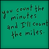 count the minutes and miles