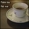 make tea. not war. 1