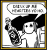 Drink up me hearties