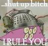 I Rule You!!!