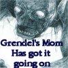 Grendel's Mom