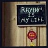rhythm is my life