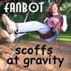 most excellently twisted: fanbot scoffs at gravity