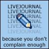 LJ-Dont complain enough