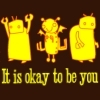 It is okay to be you