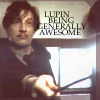 daylyn: Lupin being generally awesome:unknown