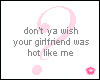 Don't wish your girlfriend was hot?