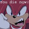 Knuckles is PISSED., You die now!