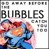 bubbles of DOOM!!!