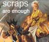 scraps are enough