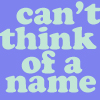 can't think of a name: can't think of a name