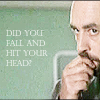 WW: fall and hit your head?