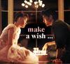 """make a wish'  ""it already came true"""