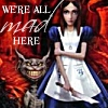 Alice - we're all mad here
