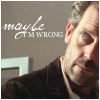 House -- Maybe I'm wrong