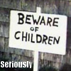 Funny - beware of kids