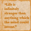 Life Stranger than Mind's Invention