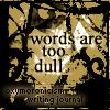 wordsaretoodull userpic