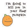 Kill you in your sleep