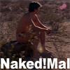 Naked Mal! Naked Mal!