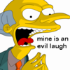 adafrog: MrBurns-mine is an evil laugh