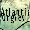 Atlantis Orgies