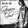 Laura: keith urban....Grace of God