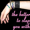 the better to slap you with