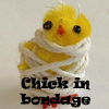 the Chick: chick in bondage