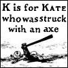 Gorey, struck with an axe, K is for Kate