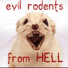 Evil rodents from hell!, evil rodents from hell!