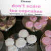 don't scare the cupcakes.