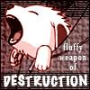 (f) fluffy weapon of destruction