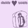 daddy loves toast, whot.