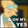 Futurama--Oh my yes.