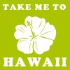 Take me to Hawaii