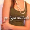 ya i got attitude