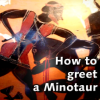 Minotaur: How to greet a Minotaur