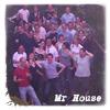Mr House!