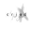i cried for you <3