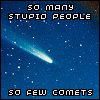 so few comets., So many stupid people