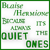 I AM  YOUR WIFE!: Blaise/Hermione - Always the Quiet Ones